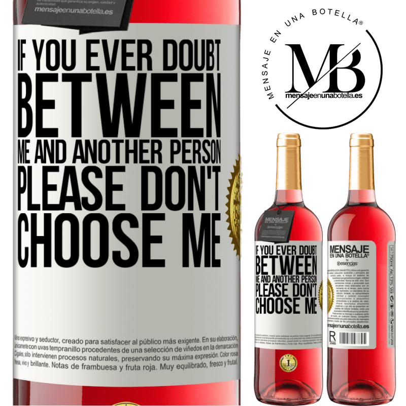 24,95 € Free Shipping | Rosé Wine ROSÉ Edition If you ever doubt between me and another person, please don't choose me White Label. Customizable label Young wine Harvest 2020 Tempranillo