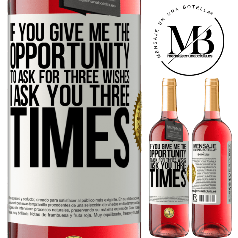 24,95 € Free Shipping   Rosé Wine ROSÉ Edition If you give me the opportunity to ask for three wishes, I ask you three times White Label. Customizable label Young wine Harvest 2020 Tempranillo