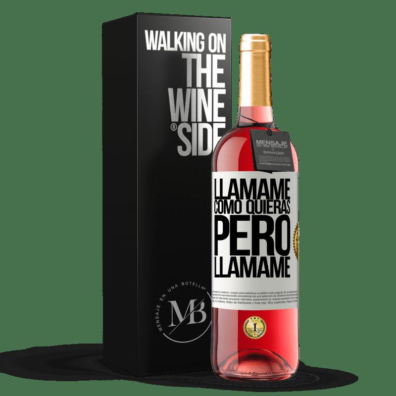 24,95 € Envoi gratuit | Vin rosé Édition ROSÉ Appelle moi comme tu veux, mais appelle moi Étiquette Blanche. Étiquette personnalisable Vin jeune Récolte 2020 Tempranillo