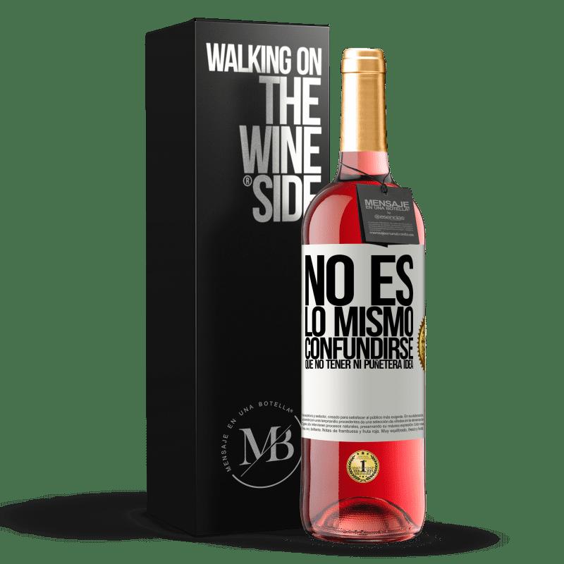 24,95 € Envoi gratuit | Vin rosé Édition ROSÉ Ce n'est pas pareil d'être confus qu'avoir aucune putain d'idée Étiquette Blanche. Étiquette personnalisable Vin jeune Récolte 2020 Tempranillo