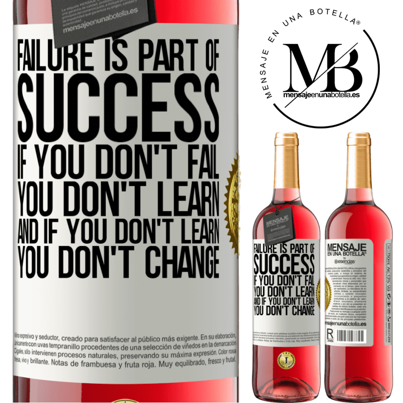 24,95 € Free Shipping   Rosé Wine ROSÉ Edition Failure is part of success. If you don't fail, you don't learn. And if you don't learn, you don't change White Label. Customizable label Young wine Harvest 2020 Tempranillo