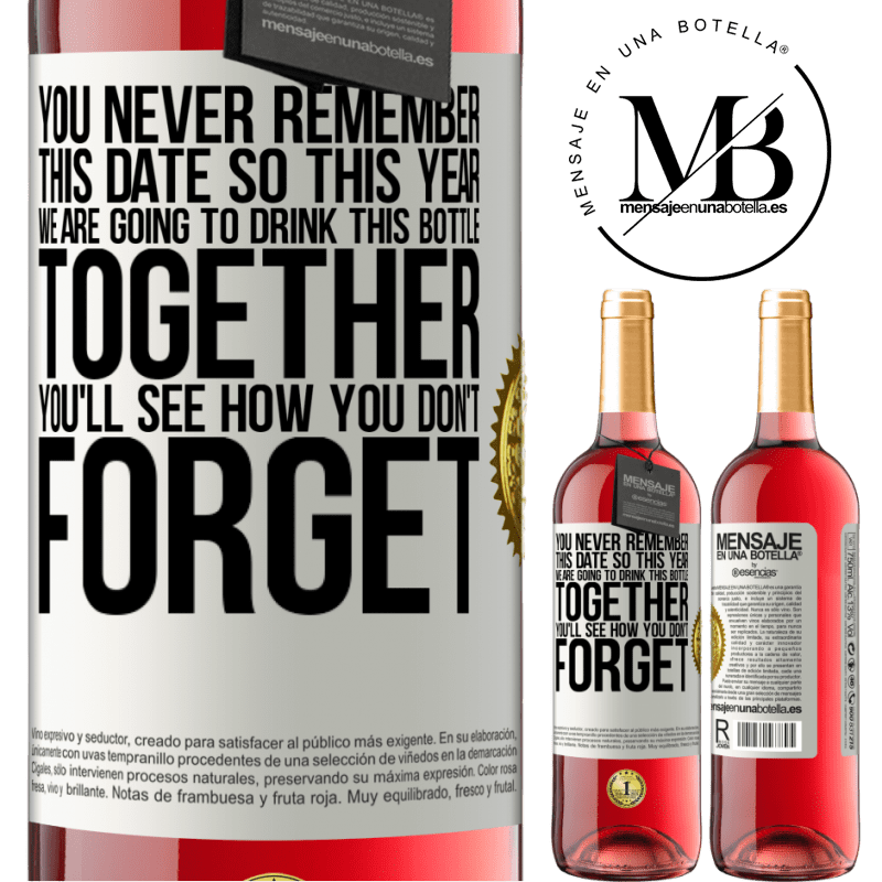 24,95 € Free Shipping   Rosé Wine ROSÉ Edition You never remember this date, so this year we are going to drink this bottle together. You'll see how you don't forget White Label. Customizable label Young wine Harvest 2020 Tempranillo
