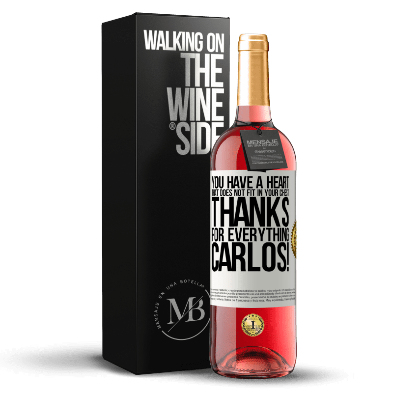 24,95 € Free Shipping | Rosé Wine ROSÉ Edition You have a heart that does not fit in your chest. Thanks for everything, Carlos! White Label. Customizable label Young wine Harvest 2020 Tempranillo