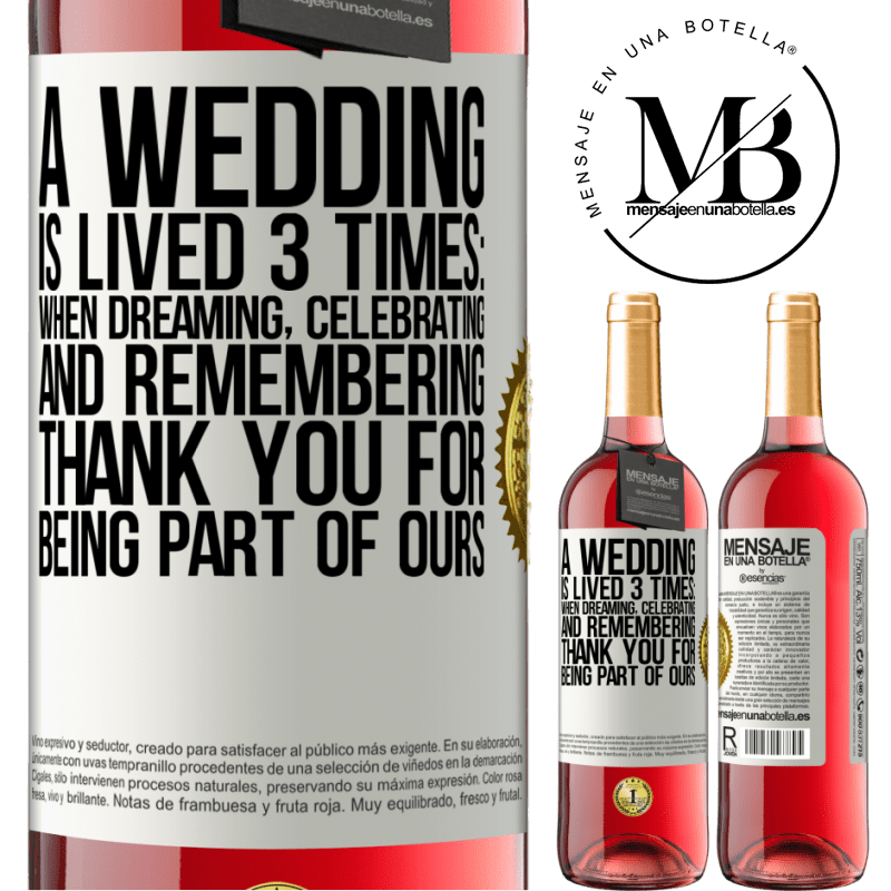 24,95 € Free Shipping   Rosé Wine ROSÉ Edition A wedding is lived 3 times: when dreaming, celebrating and remembering. Thank you for being part of ours White Label. Customizable label Young wine Harvest 2020 Tempranillo