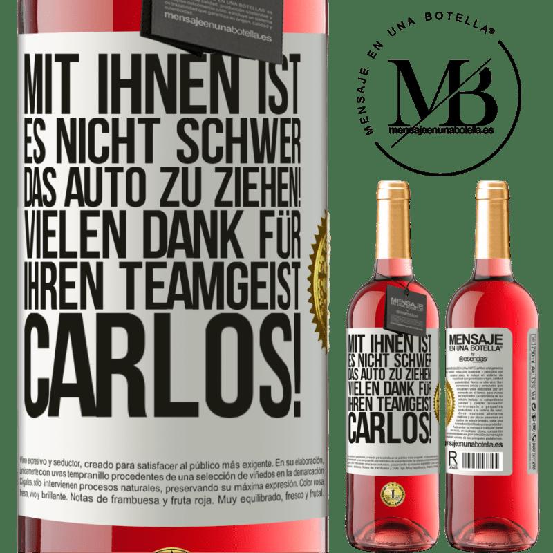 24,95 € Kostenloser Versand   Roséwein ROSÉ Ausgabe Mit Ihnen ist es nicht schwer, das Auto zu ziehen! Vielen Dank für Ihren Teamgeist Carlos! Weißes Etikett. Anpassbares Etikett Junger Wein Ernte 2020 Tempranillo