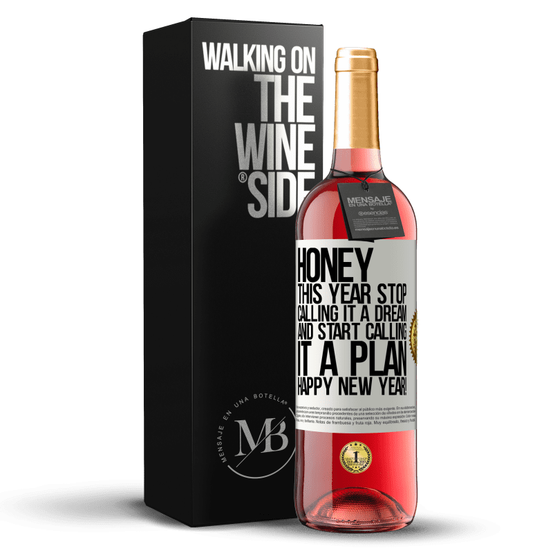 24,95 € Free Shipping | Rosé Wine ROSÉ Edition Honey, this year stop calling it a dream and start calling it a plan. Happy New Year! White Label. Customizable label Young wine Harvest 2020 Tempranillo