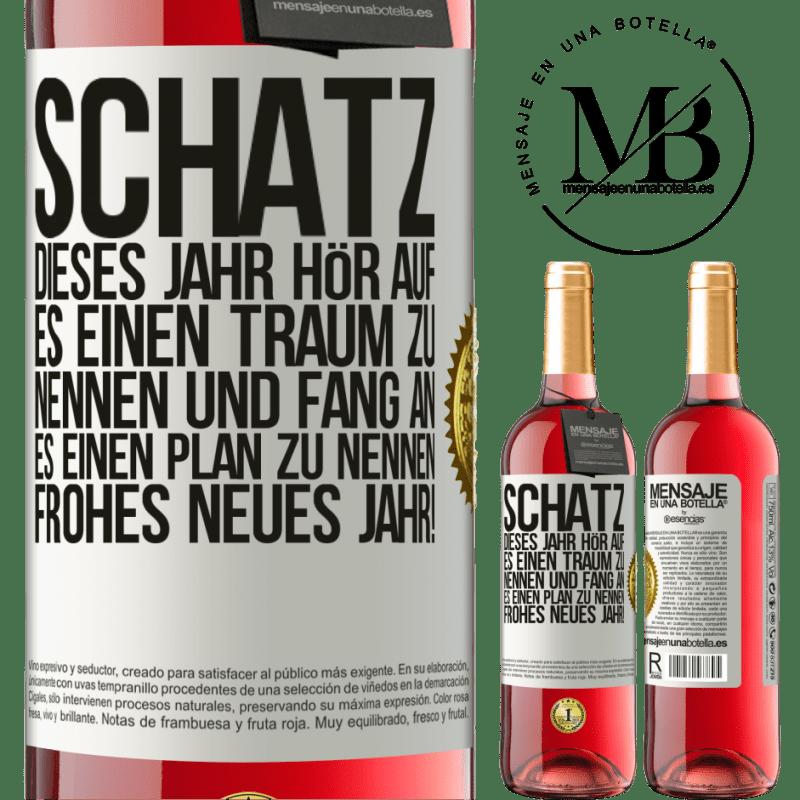 24,95 € Kostenloser Versand   Roséwein ROSÉ Ausgabe Schatz, dieses Jahr hör auf, es einen Traum zu nennen und fang an, es einen Plan zu nennen. Frohes neues Jahr! Weißes Etikett. Anpassbares Etikett Junger Wein Ernte 2020 Tempranillo