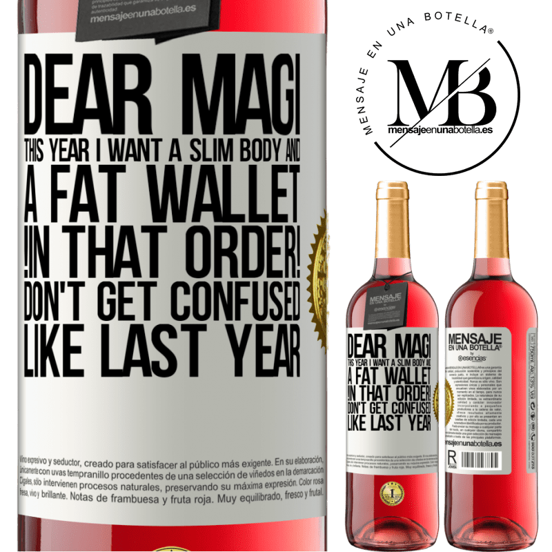 24,95 € Free Shipping | Rosé Wine ROSÉ Edition Dear Magi, this year I want a slim body and a fat wallet. !In that order! Don't get confused like last year White Label. Customizable label Young wine Harvest 2020 Tempranillo