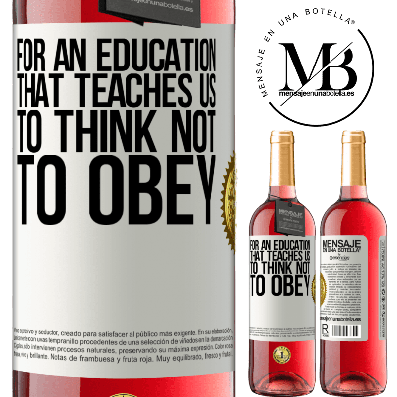 24,95 € Free Shipping   Rosé Wine ROSÉ Edition For an education that teaches us to think not to obey White Label. Customizable label Young wine Harvest 2020 Tempranillo