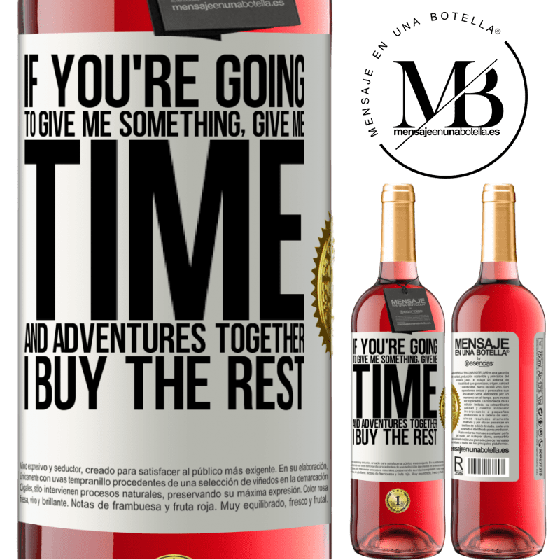 24,95 € Free Shipping | Rosé Wine ROSÉ Edition If you're going to give me something, give me time and adventures together. I buy the rest White Label. Customizable label Young wine Harvest 2020 Tempranillo