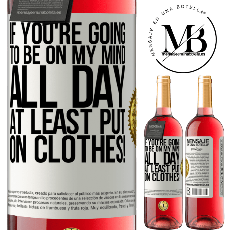 24,95 € Free Shipping   Rosé Wine ROSÉ Edition If you're going to be on my mind all day, at least put on clothes! White Label. Customizable label Young wine Harvest 2020 Tempranillo