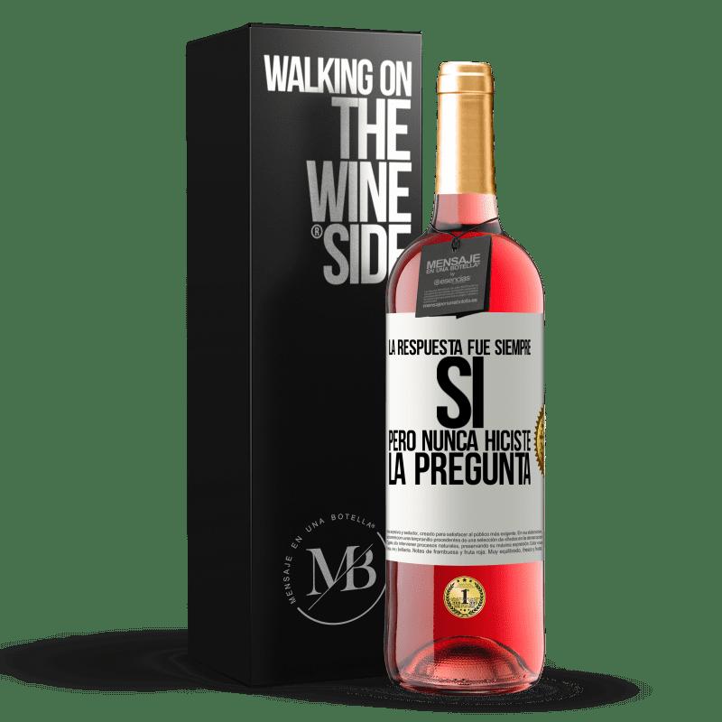 24,95 € Envoi gratuit   Vin rosé Édition ROSÉ La réponse était toujours OUI. Mais tu n'as jamais posé la question Étiquette Blanche. Étiquette personnalisable Vin jeune Récolte 2020 Tempranillo