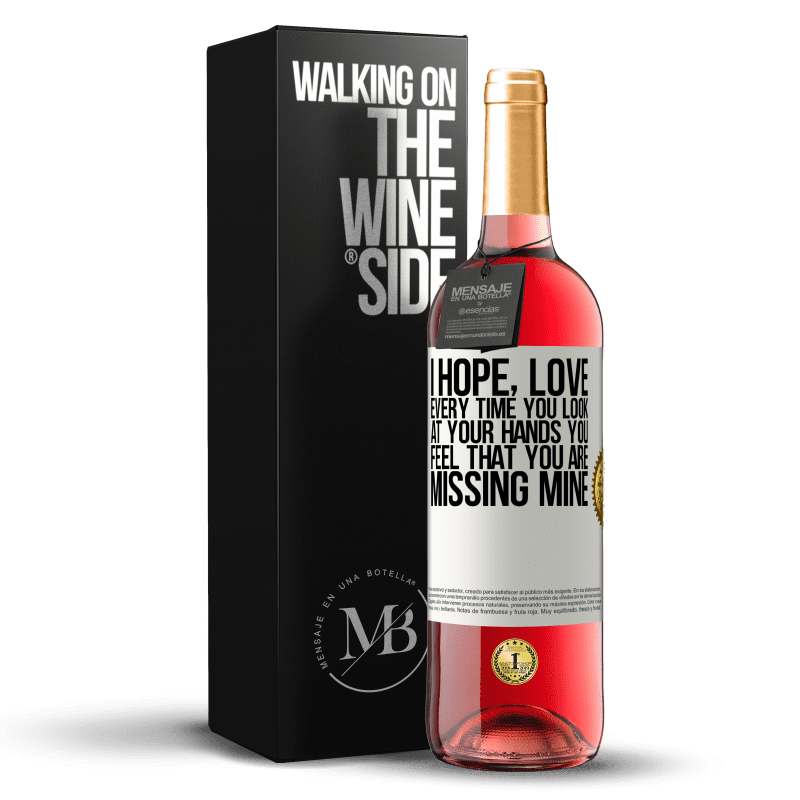 24,95 € Free Shipping | Rosé Wine ROSÉ Edition I hope, love, every time you look at your hands you feel that you are missing mine White Label. Customizable label Young wine Harvest 2020 Tempranillo