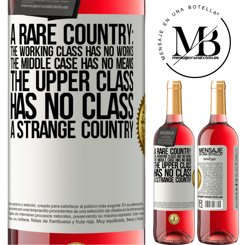 24,95 € Free Shipping | Rosé Wine ROSÉ Edition A rare country: the working class has no works, the middle case has no means, the upper class has no class. A strange country White Label. Customizable label Young wine Harvest 2020 Tempranillo