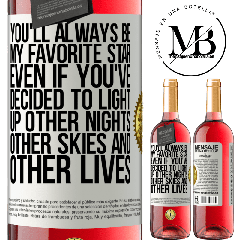 24,95 € Free Shipping   Rosé Wine ROSÉ Edition You'll always be my favorite star, even if you've decided to light up other nights, other skies and other lives White Label. Customizable label Young wine Harvest 2020 Tempranillo