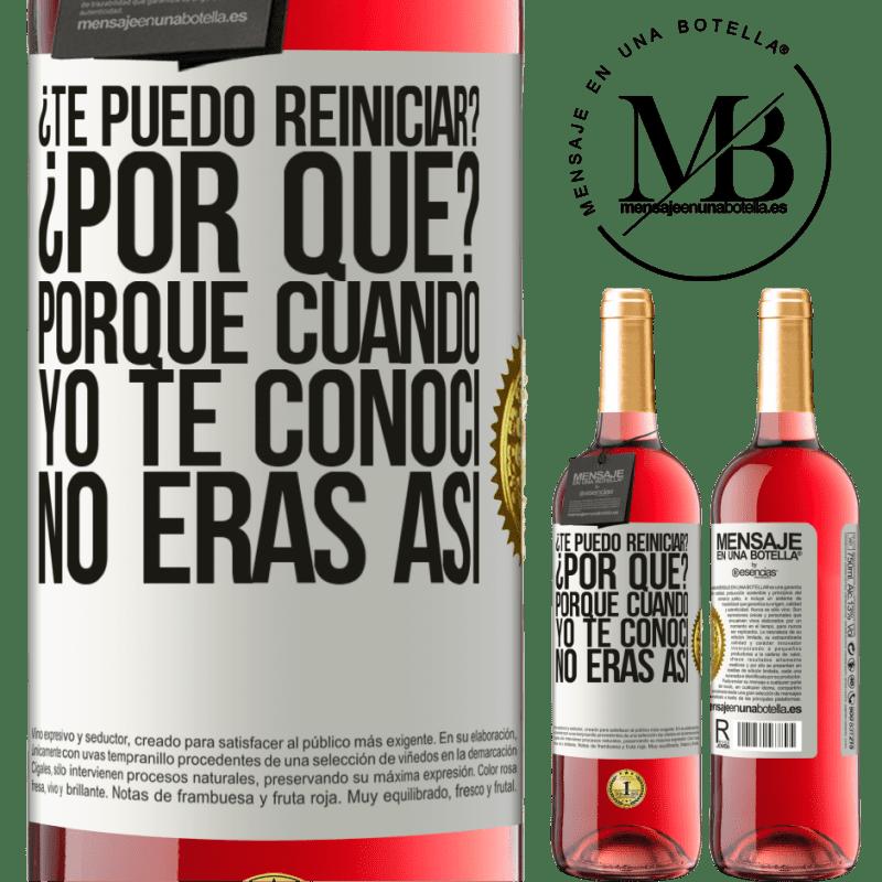 24,95 € Envoi gratuit   Vin rosé Édition ROSÉ puis-je vous redémarrer Parce que? Parce que quand je t'ai rencontré tu n'étais pas comme ça Étiquette Blanche. Étiquette personnalisable Vin jeune Récolte 2020 Tempranillo