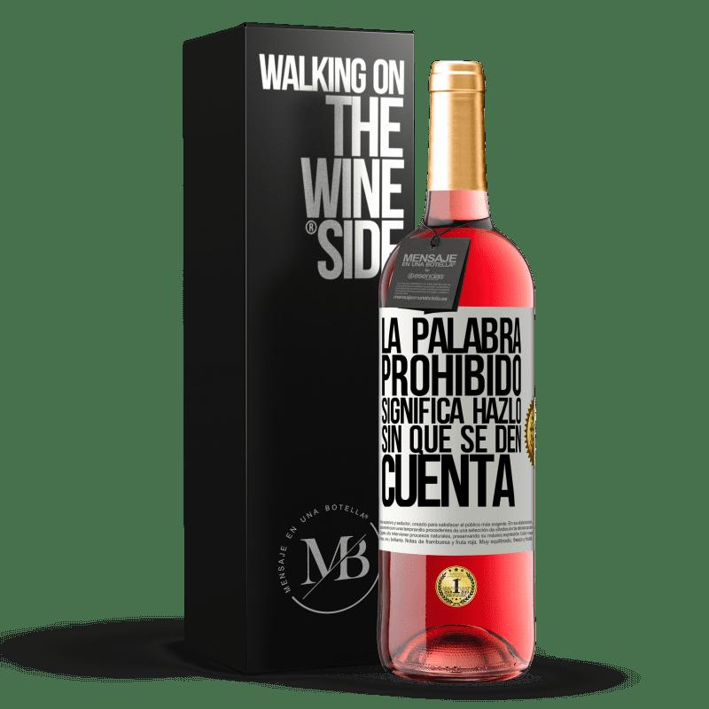 24,95 € Envoi gratuit   Vin rosé Édition ROSÉ Le mot INTERDIT signifie le faire sans qu'ils s'en rendent compte Étiquette Blanche. Étiquette personnalisable Vin jeune Récolte 2020 Tempranillo