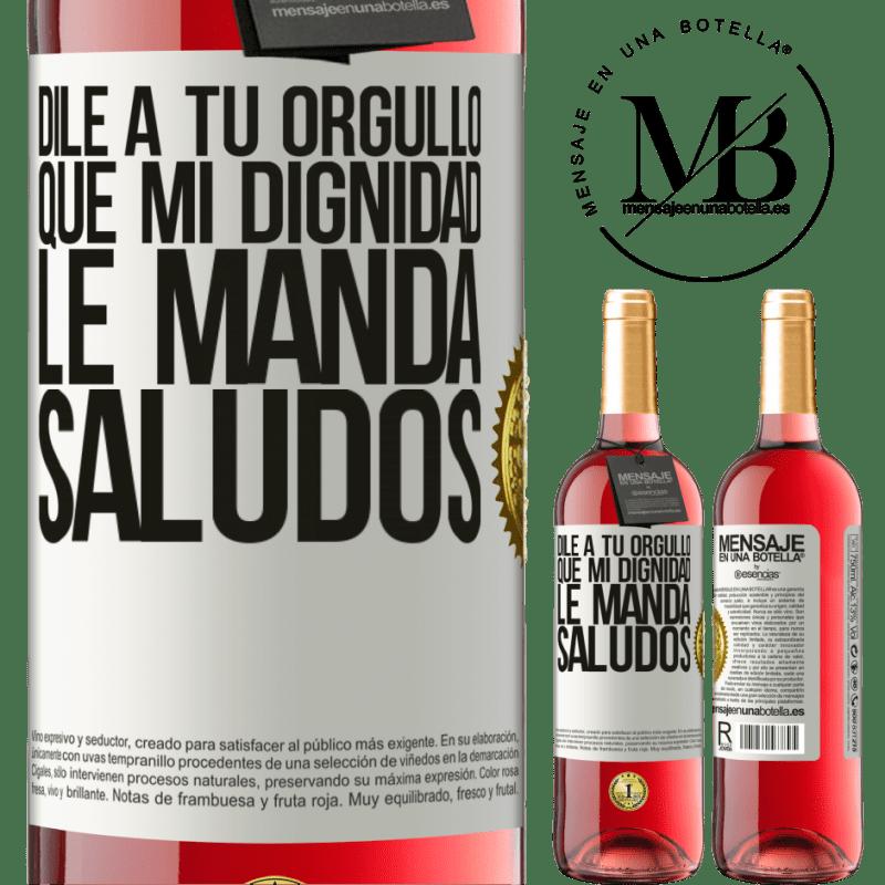 24,95 € Envoi gratuit   Vin rosé Édition ROSÉ Dis à ta fierté que ma dignité envoie des salutations Étiquette Blanche. Étiquette personnalisable Vin jeune Récolte 2020 Tempranillo