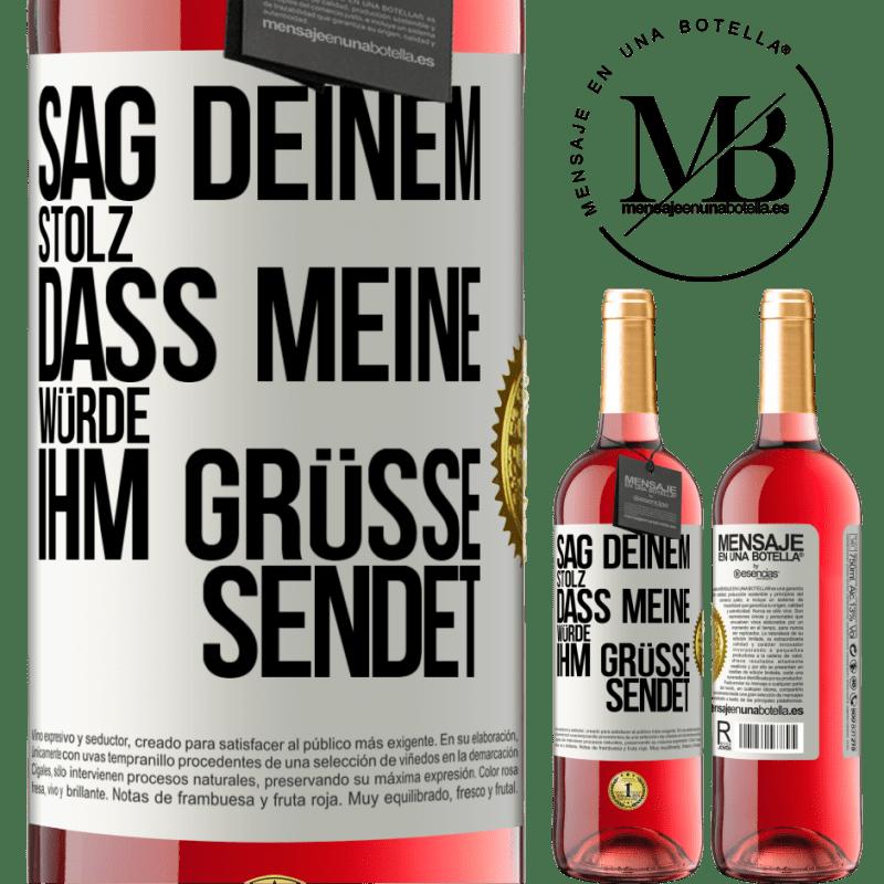 24,95 € Kostenloser Versand | Roséwein ROSÉ Ausgabe Sagen Sie Ihrem Stolz, dass meine Würde Grüße sendet Weißes Etikett. Anpassbares Etikett Junger Wein Ernte 2020 Tempranillo