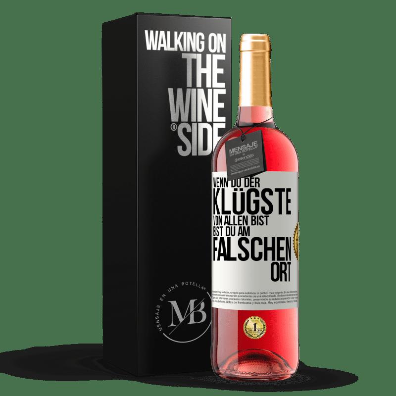 24,95 € Kostenloser Versand | Roséwein ROSÉ Ausgabe Wenn Sie der klügste von allen sind, sind Sie am falschen Ort Weißes Etikett. Anpassbares Etikett Junger Wein Ernte 2020 Tempranillo
