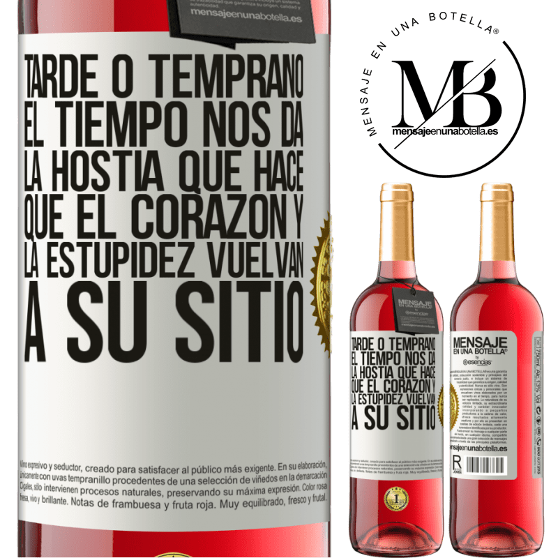 24,95 € Envoi gratuit | Vin rosé Édition ROSÉ Tôt ou tard, le temps nous donne l'hôte qui fait revenir le cœur et la stupidité à leur place Étiquette Blanche. Étiquette personnalisable Vin jeune Récolte 2020 Tempranillo