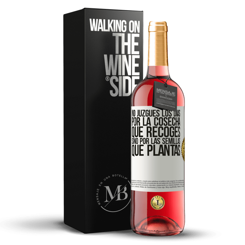 24,95 € Envoi gratuit | Vin rosé Édition ROSÉ Ne jugez pas les jours par la récolte que vous récoltez, mais par les graines que vous plantez Étiquette Blanche. Étiquette personnalisable Vin jeune Récolte 2020 Tempranillo