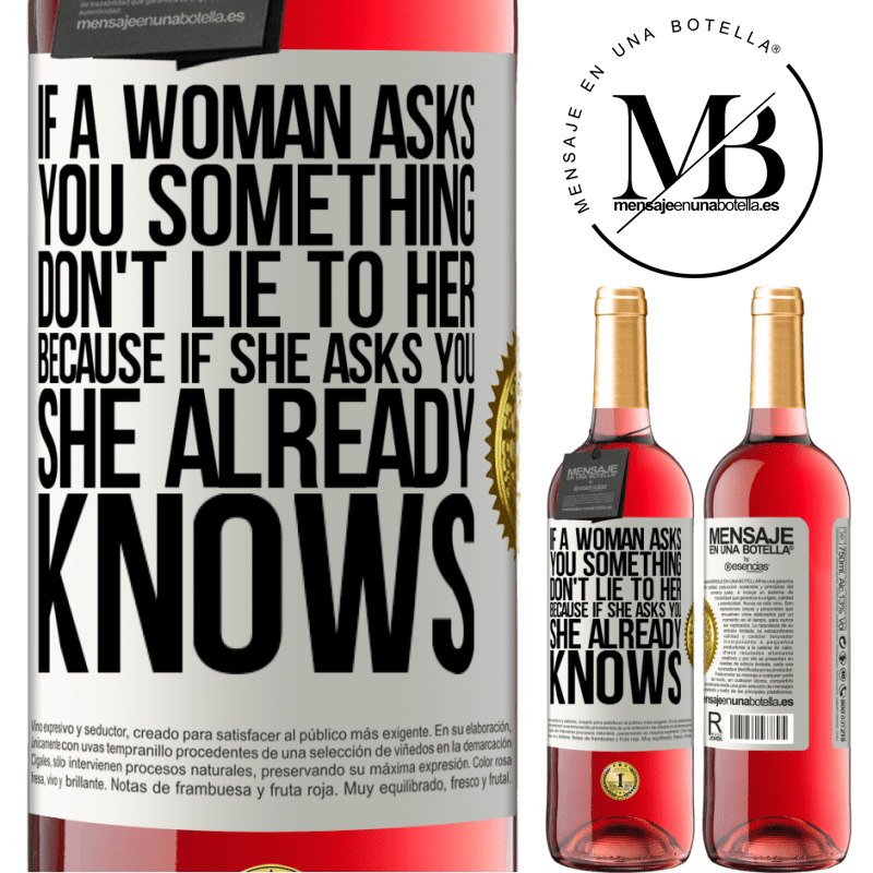 24,95 € Free Shipping | Rosé Wine ROSÉ Edition If a woman asks you something, don't lie to her, because if she asks you, she already knows White Label. Customizable label Young wine Harvest 2020 Tempranillo