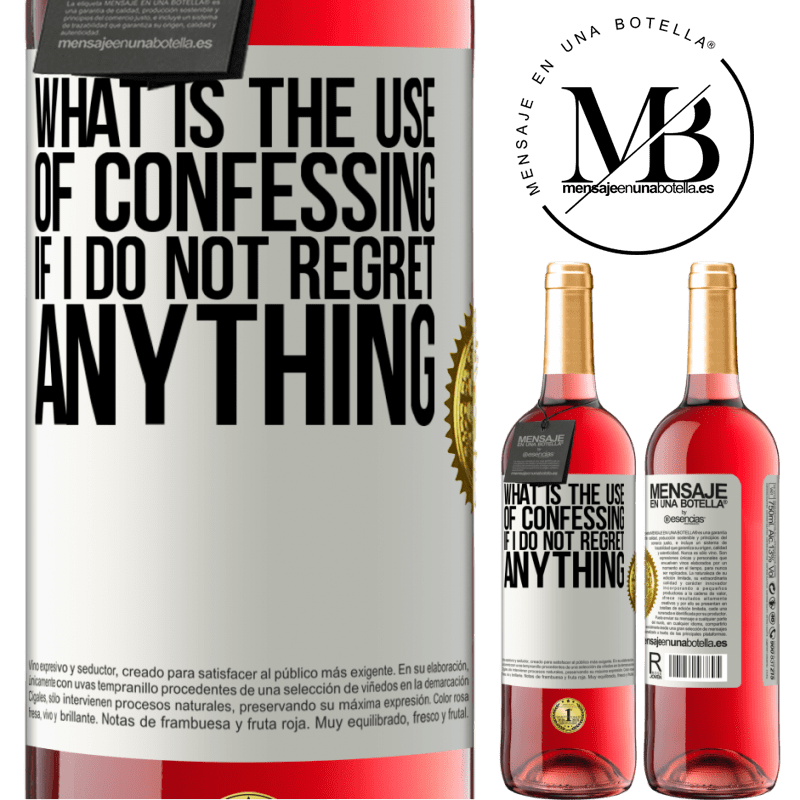 24,95 € Free Shipping   Rosé Wine ROSÉ Edition What is the use of confessing if I do not regret anything White Label. Customizable label Young wine Harvest 2020 Tempranillo