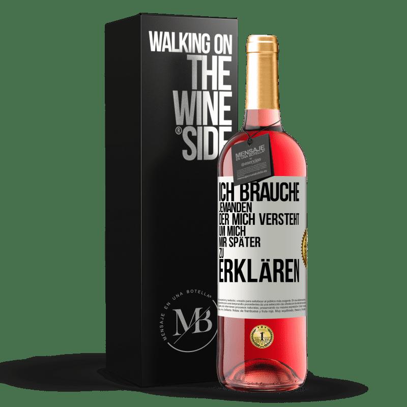 24,95 € Kostenloser Versand | Roséwein ROSÉ Ausgabe Ich brauche jemanden, der mich versteht ... Um es später zu erklären Weißes Etikett. Anpassbares Etikett Junger Wein Ernte 2020 Tempranillo