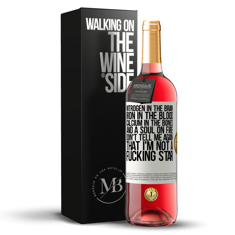 24,95 € Free Shipping | Rosé Wine ROSÉ Edition Nitrogen in the brain, iron in the blood, calcium in the bones, and a soul on fire. Don't tell me again that I'm not a White Label. Customizable label Young wine Harvest 2020 Tempranillo