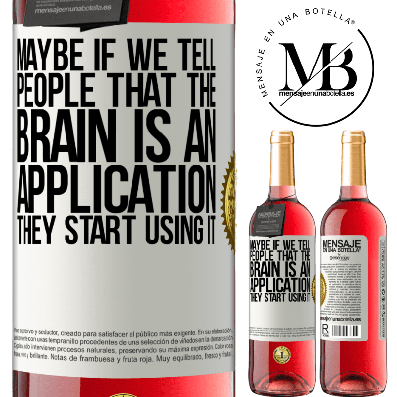 24,95 € Free Shipping   Rosé Wine ROSÉ Edition Maybe if we tell people that the brain is an application, they start using it White Label. Customizable label Young wine Harvest 2020 Tempranillo