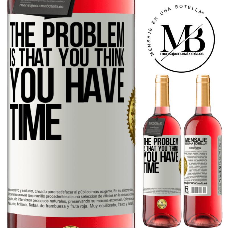 24,95 € Free Shipping | Rosé Wine ROSÉ Edition The problem is that you think you have time White Label. Customizable label Young wine Harvest 2020 Tempranillo