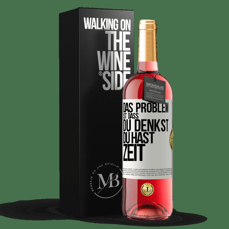 24,95 € Kostenloser Versand | Roséwein ROSÉ Ausgabe Das Problem ist, dass Sie denken, Sie haben Zeit Weißes Etikett. Anpassbares Etikett Junger Wein Ernte 2020 Tempranillo