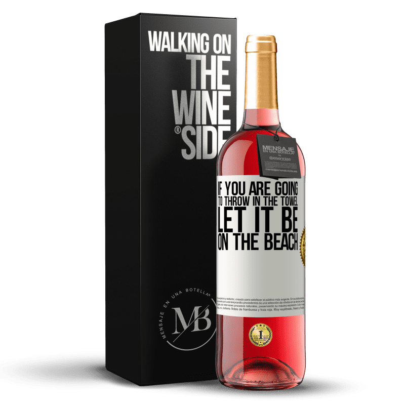 24,95 € Free Shipping   Rosé Wine ROSÉ Edition If you are going to throw in the towel, let it be on the beach White Label. Customizable label Young wine Harvest 2020 Tempranillo
