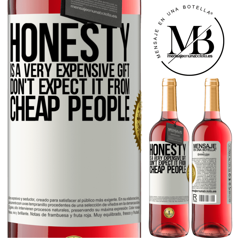 24,95 € Free Shipping   Rosé Wine ROSÉ Edition Honesty is a very expensive gift. Don't expect it from cheap people White Label. Customizable label Young wine Harvest 2020 Tempranillo