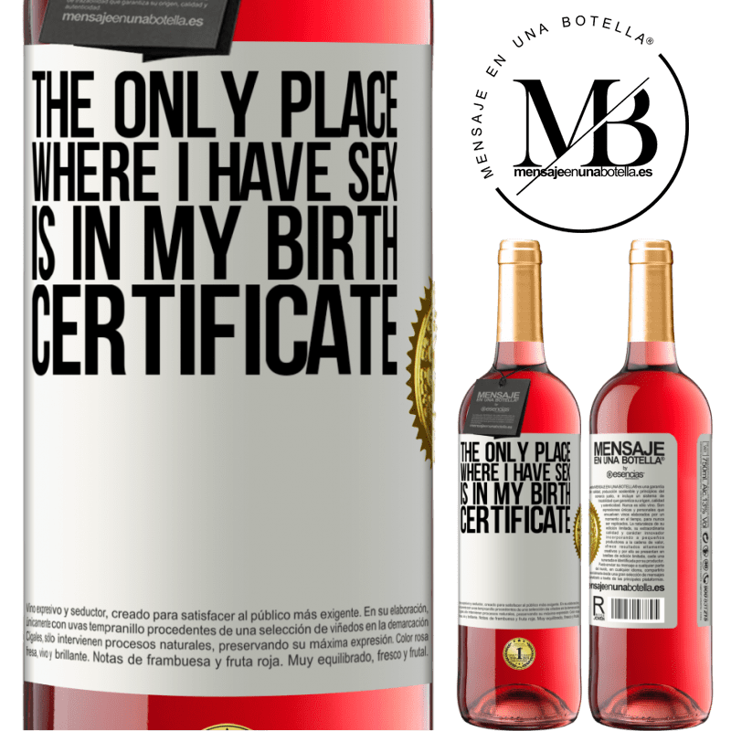 24,95 € Free Shipping   Rosé Wine ROSÉ Edition The only place where I have sex is in my birth certificate White Label. Customizable label Young wine Harvest 2020 Tempranillo