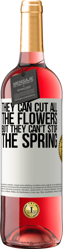 24,95 € Free Shipping   Rosé Wine ROSÉ Edition They can cut all the flowers, but they can't stop the spring White Label. Customizable label Young wine Harvest 2020 Tempranillo