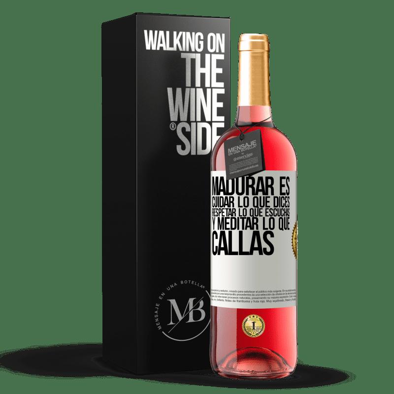 24,95 € Envoi gratuit | Vin rosé Édition ROSÉ Mûrir, c'est prendre soin de ce que vous dites, respecter ce que vous entendez et méditer ce que vous gardez silencieux Étiquette Blanche. Étiquette personnalisable Vin jeune Récolte 2020 Tempranillo