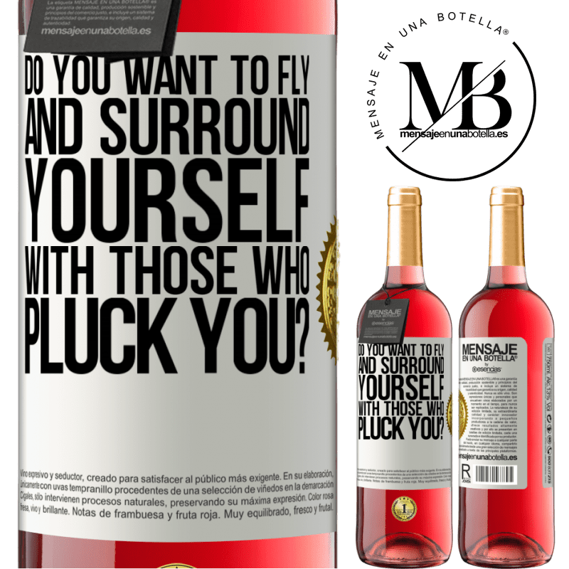 24,95 € Free Shipping | Rosé Wine ROSÉ Edition do you want to fly and surround yourself with those who pluck you? White Label. Customizable label Young wine Harvest 2020 Tempranillo