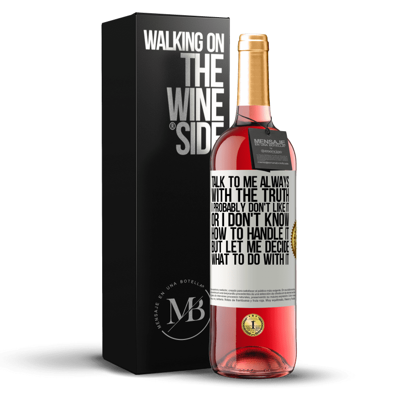 24,95 € Free Shipping | Rosé Wine ROSÉ Edition Talk to me always with the truth. I probably don't like it, or I don't know how to handle it, but let me decide what to do White Label. Customizable label Young wine Harvest 2020 Tempranillo