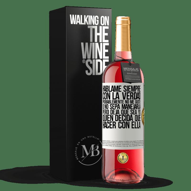 24,95 € Envoi gratuit | Vin rosé Édition ROSÉ Parle-moi toujours avec la vérité. Je ne l'aime probablement pas, ou je ne sais pas comment le gérer, mais laissez-moi Étiquette Blanche. Étiquette personnalisable Vin jeune Récolte 2020 Tempranillo