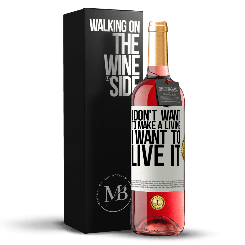 24,95 € Free Shipping | Rosé Wine ROSÉ Edition I don't want to make a living, I want to live it White Label. Customizable label Young wine Harvest 2020 Tempranillo