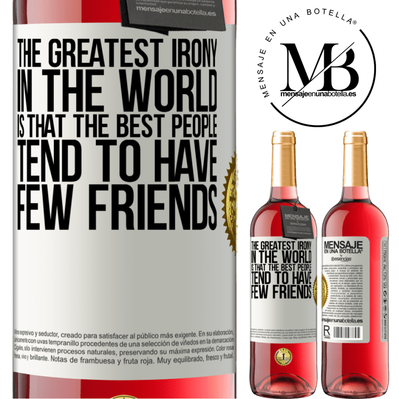 24,95 € Free Shipping   Rosé Wine ROSÉ Edition The greatest irony in the world is that the best people tend to have few friends White Label. Customizable label Young wine Harvest 2020 Tempranillo