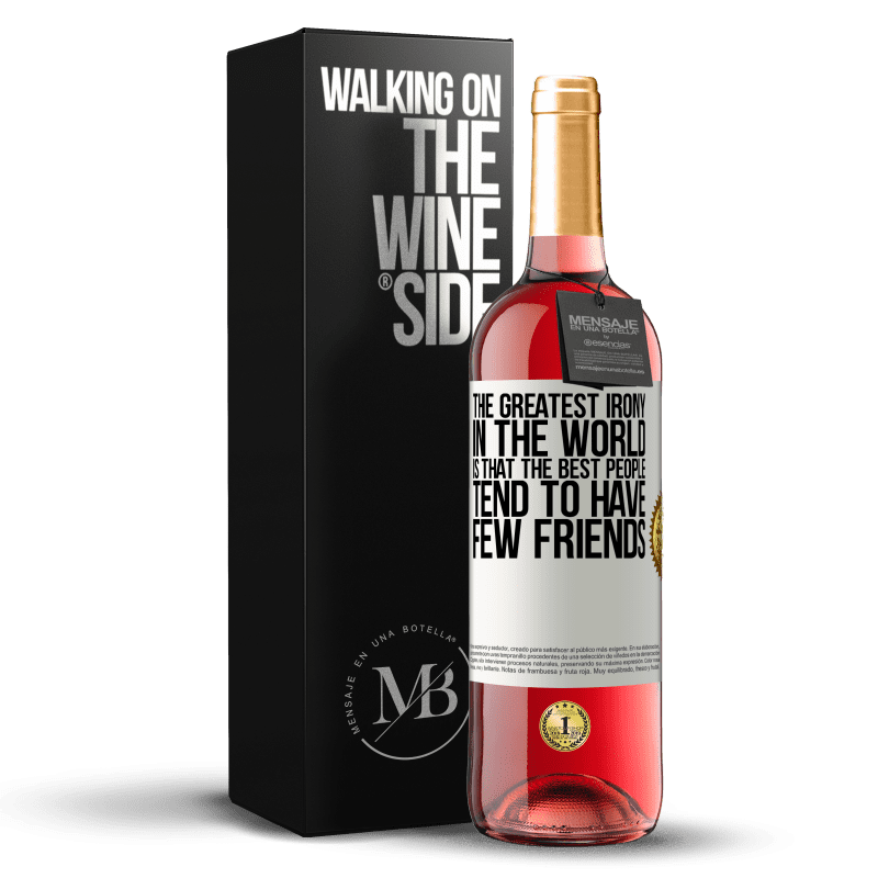 24,95 € Free Shipping | Rosé Wine ROSÉ Edition The greatest irony in the world is that the best people tend to have few friends White Label. Customizable label Young wine Harvest 2020 Tempranillo