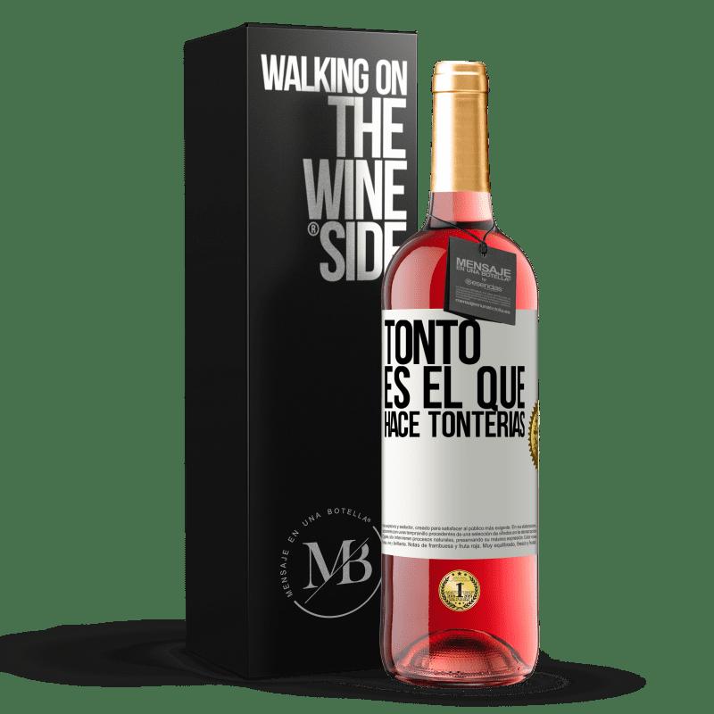 24,95 € Envío gratis | Vino Rosado Edición ROSÉ Tonto es el que hace tonterías Etiqueta Blanca. Etiqueta personalizable Vino joven Cosecha 2020 Tempranillo
