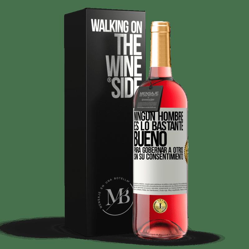 24,95 € Envoi gratuit | Vin rosé Édition ROSÉ Aucun homme n'est assez bon pour gouverner les autres sans son consentement Étiquette Blanche. Étiquette personnalisable Vin jeune Récolte 2020 Tempranillo