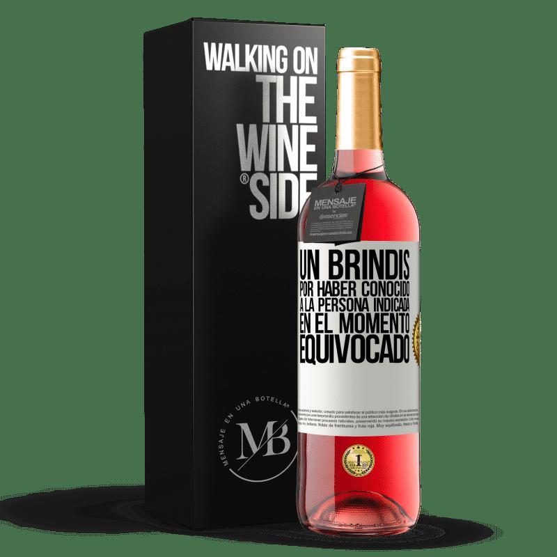 24,95 € Envoi gratuit | Vin rosé Édition ROSÉ Un toast pour avoir rencontré la bonne personne au mauvais moment Étiquette Blanche. Étiquette personnalisable Vin jeune Récolte 2020 Tempranillo