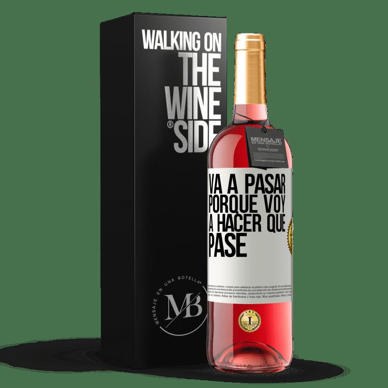 24,95 € Envío gratis | Vino Rosado Edición ROSÉ Va a pasar porque voy a hacer que pase Etiqueta Blanca. Etiqueta personalizable Vino joven Cosecha 2020 Tempranillo