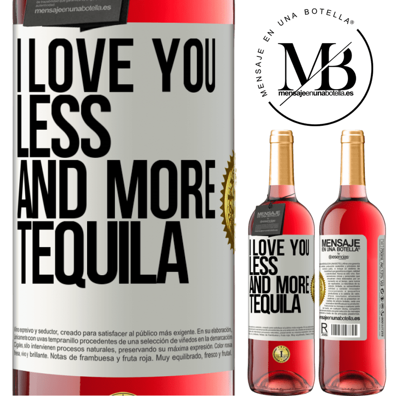 24,95 € Free Shipping   Rosé Wine ROSÉ Edition I love you less and more tequila White Label. Customizable label Young wine Harvest 2020 Tempranillo