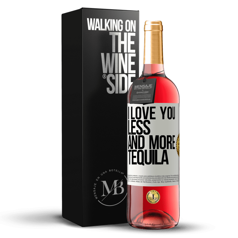 24,95 € Free Shipping | Rosé Wine ROSÉ Edition I love you less and more tequila White Label. Customizable label Young wine Harvest 2020 Tempranillo